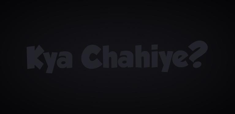 Kya Chahiye